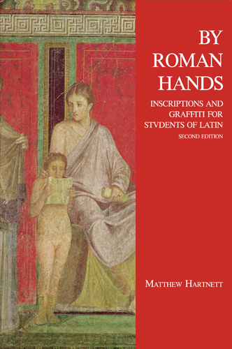 By Roman Hands: Inscriptions and Graffiti for Students of Latin, Second Edition