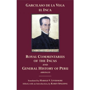 The Royal Commentaries of the Incas and General History of Peru, Abridged