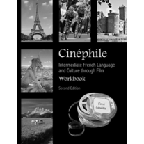 Cinéphile: Intermediate French Language and Culture through Film Workbook (Second Edition)