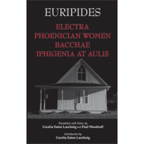 Electra, Phoenician Women, Bacchae, & Iphigenia at Aulis