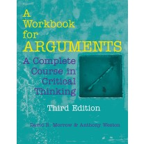 A Workbook for Arguments: A Complete Course in Critical Thinking (Third Edition)