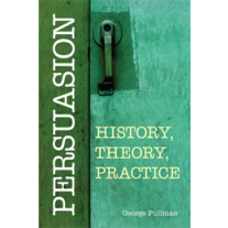 Persuasion: History, Theory, Practice
