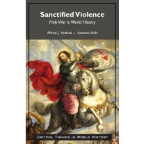 Sanctified Violence: Holy War in World History