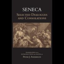 Seneca: Selected Dialogues and Consolations