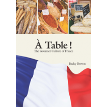 À Table!: The Gourmet Culture of France