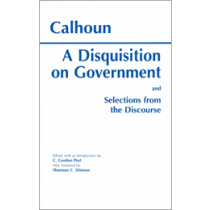 A Disquisition On Government and Selections from The Discourse