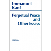 Perpetual Peace and Other Essays on Politics, History, and Morals