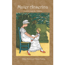 Mater Anserina: Poems in Latin for Children, with audio CD
