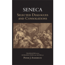 Seneca: Selected Dialogues and Consolations