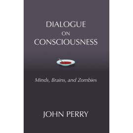 Dialogue on Consciousness: Minds, Brains, and Zombies