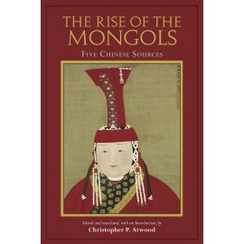 The Rise of the Mongols: Five Chinese Sources